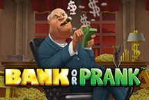 Prank or Bank